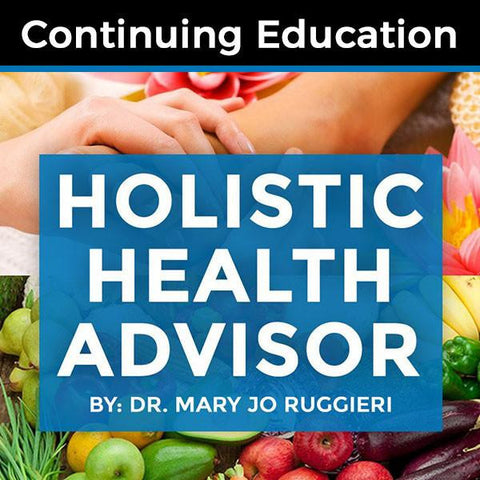 Continuing Education: Holistic Health Advisor by Dr. Mary Jo Ruggieri