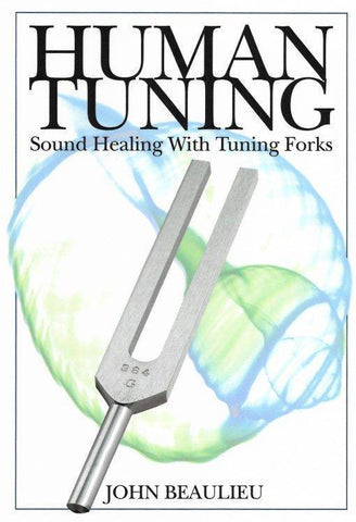 Human Tuning - Sound Healing with Tuning Forks by Dr. John Beaulieu