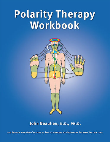 The Polarity Therapy Workbook 2nd Edition by Dr. John Beaulieu