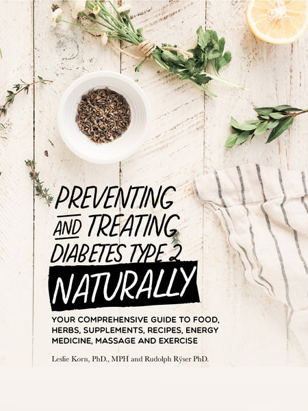 Preventing and Treating Diabetes Type 2 Naturally by Leslie Korn, PhD., MPH and Rudolph Rÿser PhD.