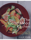The Good Mood Kitchen: Simple Recipes and Nutrition Tips for Emotional Balance by Dr. Leslie Korn