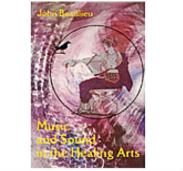 Music and Sound in the Healing Arts by Dr .John Beaulieu, N.D., Ph.D