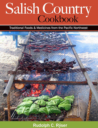 Salish Country Cookbook - Traditional Foods & Medicines from the Pacific Northwest by: Rudolph C. Ryser