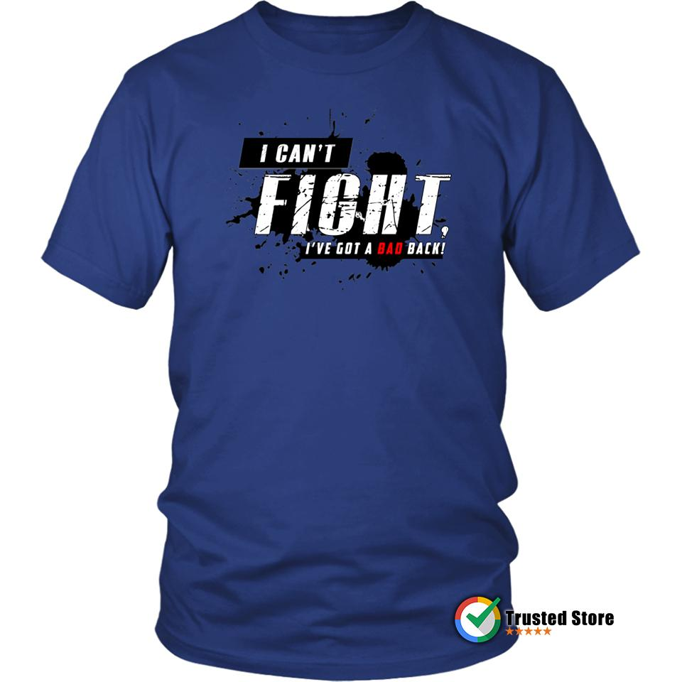 I Can't Fight I've got a Bad Back District Unisex Shirt