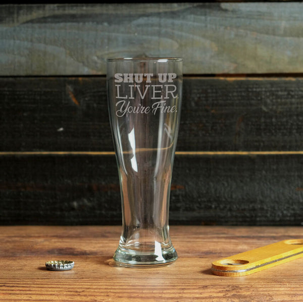 Pilsner Glass Shut Up Liver, You're Fine - Design: LIVER
