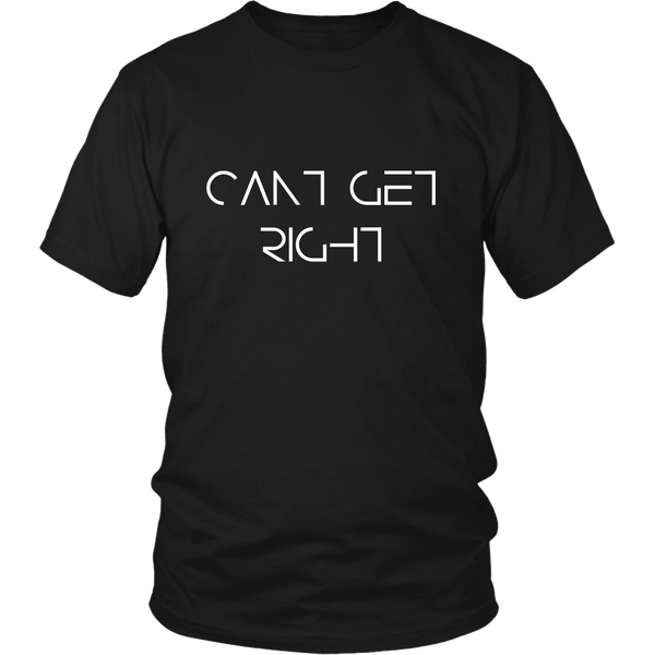 Can't Get Right T-Shirt