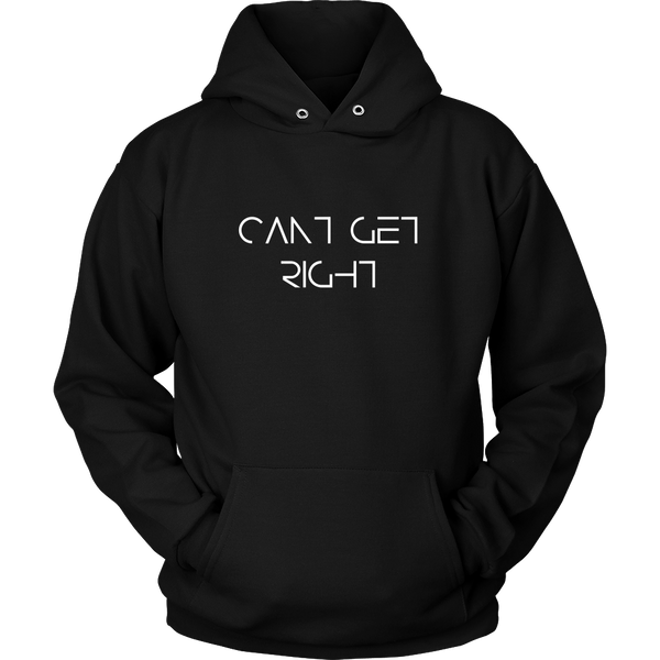 Can't Get Right Hoodie