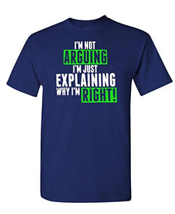 Humor Im Not Arguing Just Explaining Why Right - Mens Cotton T-Shirt - Navy - Large
