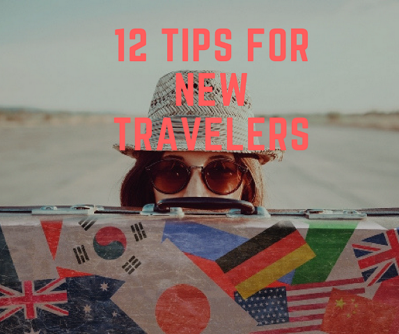 12 Tips for New Travelers