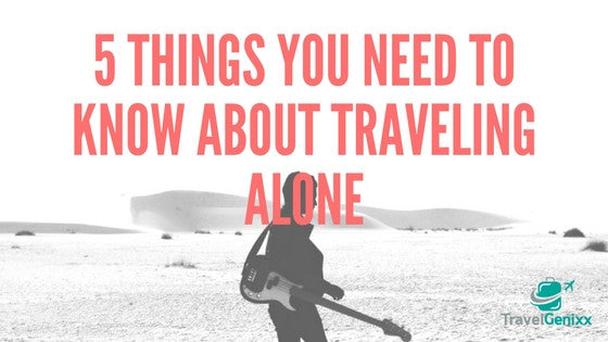 5 Things you Need to Know About Traveling Alone