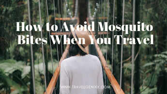 How to Avoid Mosquito Bites When You Travel