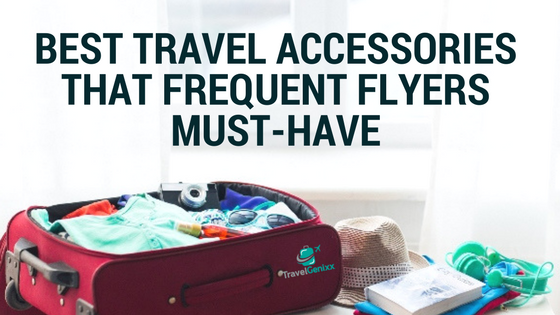 Best Travel Accessories That Frequent Flyers Must-Have