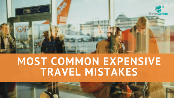 Most Common Expensive Travel Mistakes