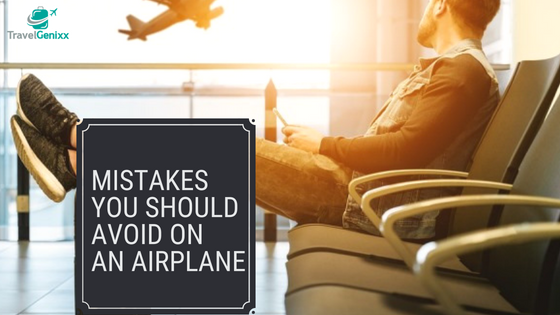 Mistakes You Should Avoid on an Airplane