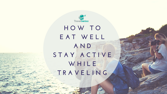 How to Eat Well and Stay Active While Traveling