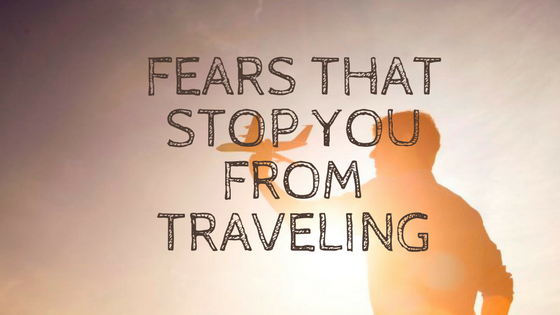 Fears that Stop you from Traveling
