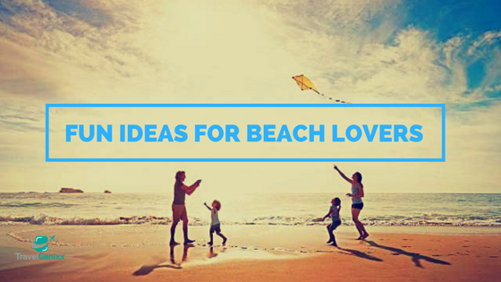 Fun Ideas for Beach Lovers