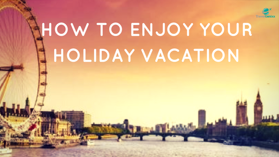 How to Enjoy Your Holiday Vacation