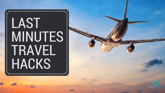 Last Minutes Travel Hacks