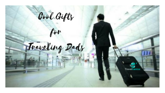 Cool Gifts for Traveling Dads