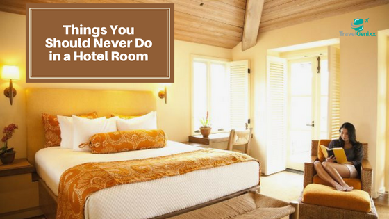 Things You Should Never Do in a Hotel Room
