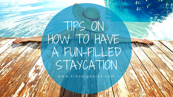 Tips on How to Have a Fun-filled Staycation