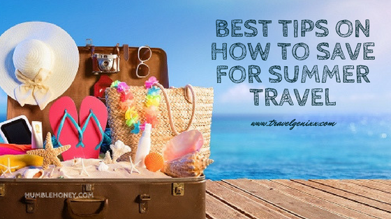 Best Tips on How to Save for Summer Travel