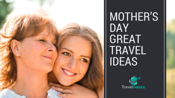 Mother's Day Great Travel Ideas
