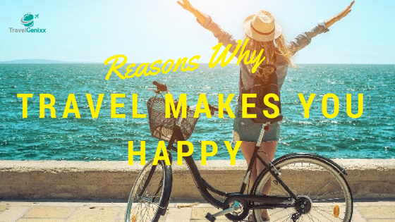 Reasons Why Travel Makes You Happy