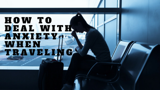 How to Deal with Anxiety when Traveling