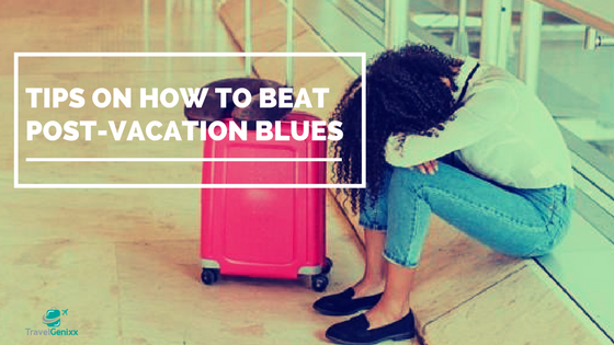 Tips on How to Beat Post-Vacation Blues