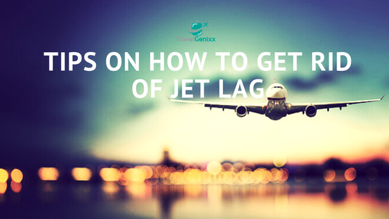 Tips on How to Get Rid of Jet Lag