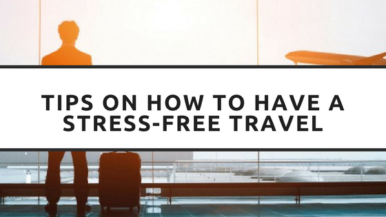 Tips on How to Have a Stress-Free Travel