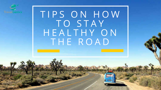 Tips on How to Stay Healthy on the Road