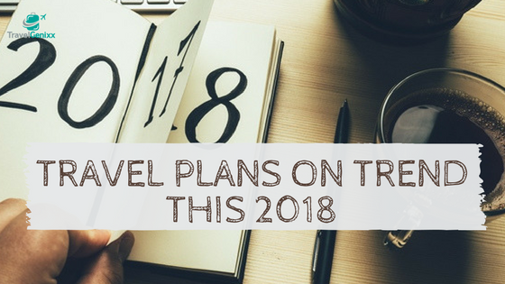 Travel Plans on Trend this 2018
