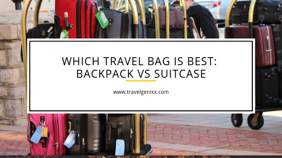 Which Travel Bag is Best: Backpack vs Suitcase