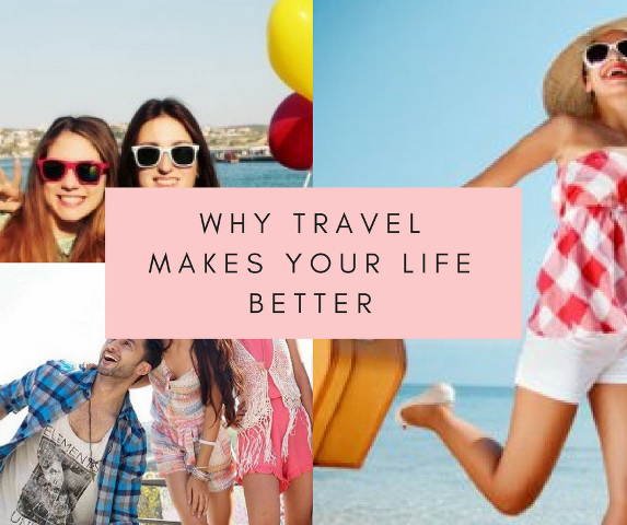 Why Travel Makes Your Life Better
