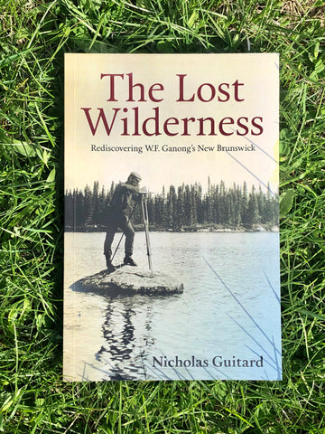The Lost Wilderness - Rediscovering W.F. Ganong's New Brunswick