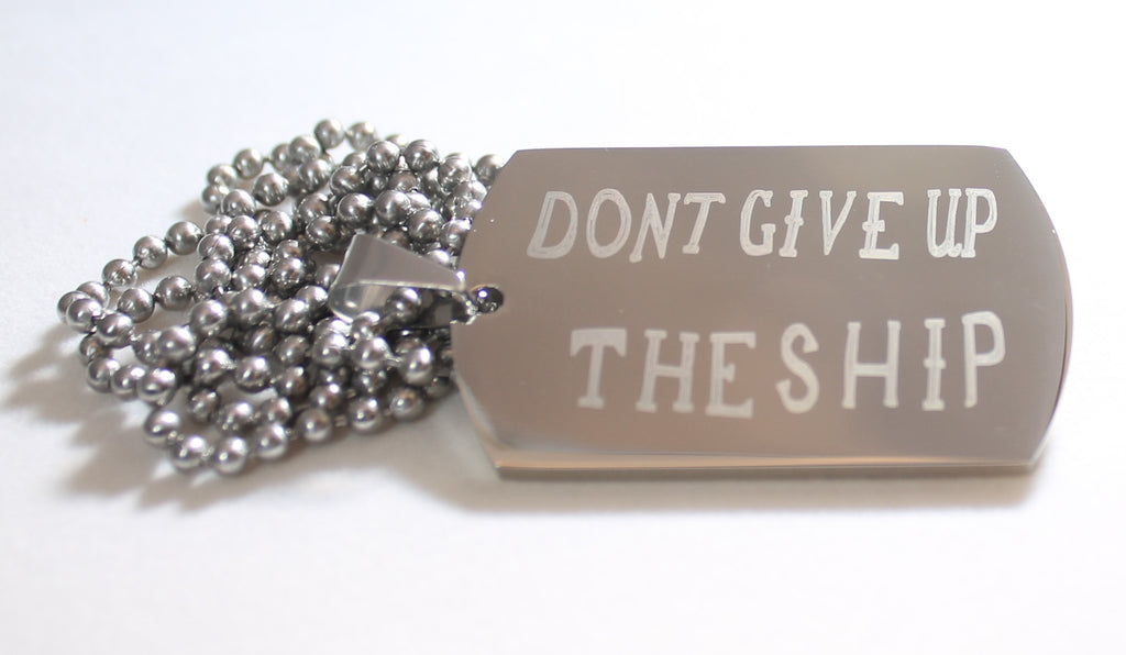 DONT GIVE UP THE SHIP NAVY MILITARY MOTIVATIONAL THICK STAINLESS STEEL DOG TAG - Samstagsandmore