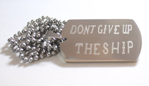 DONT GIVE UP THE SHIP NAVY MILITARY MOTIVATIONAL THICK STAINLESS STEEL DOG TAG