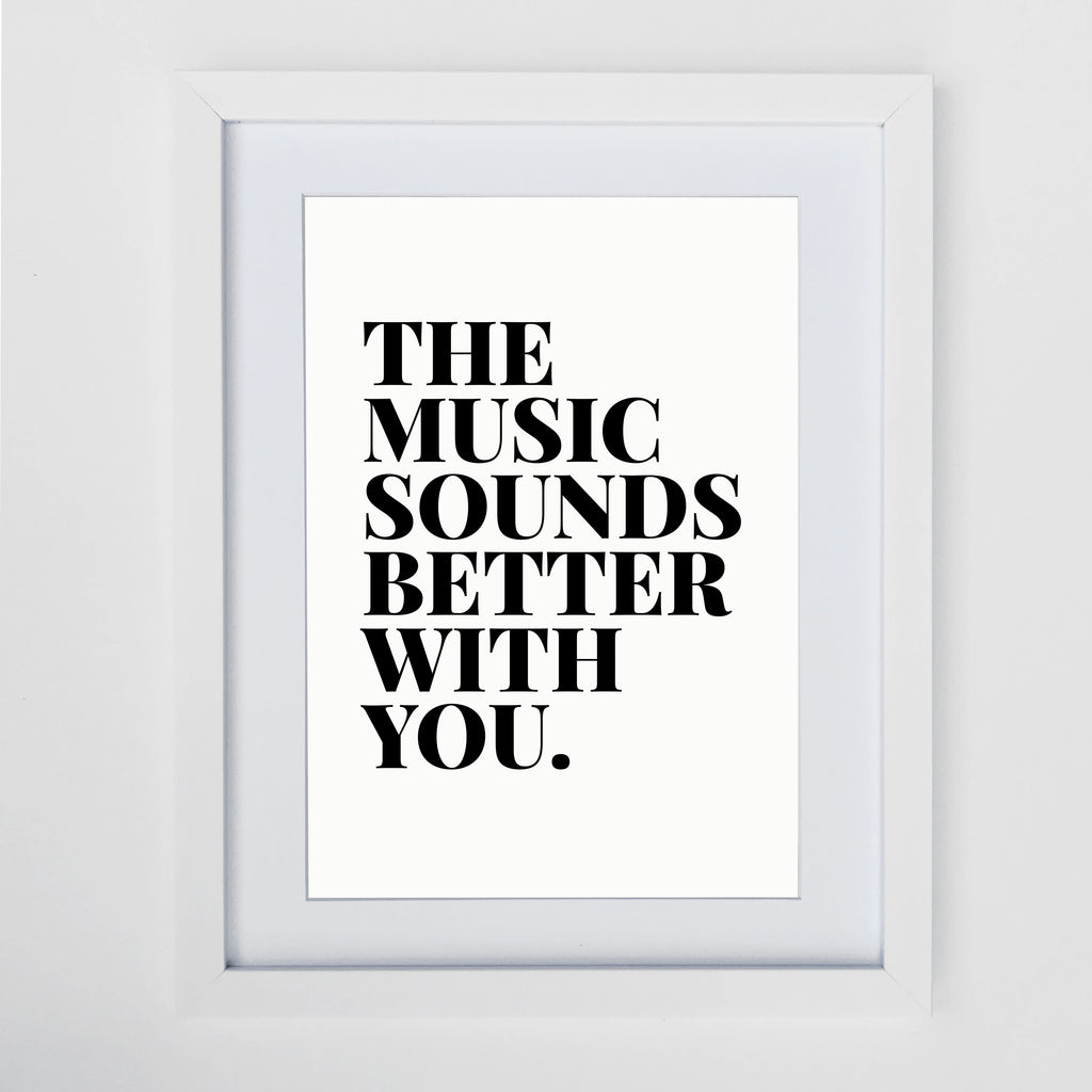 The Music Sounds Better With You Print White