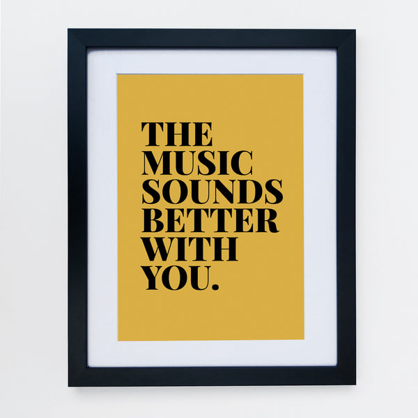 The Music Sounds Better With You Print Mustard