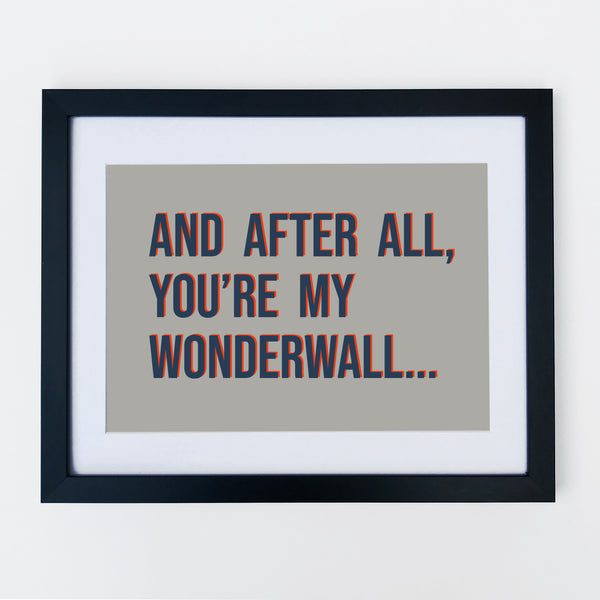 You're My Wonderwall Print