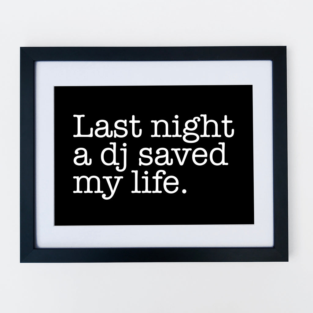 Last Night A DJ Saved My Life Print Black