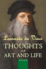 LEONARDO DA VINCI, THOUGHTS ON ART AND LIFE
