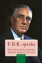 F.D.R. SPEAKS, HIS SPEECHES DURING WORLD WAR II