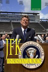 JFK HIS PRESIDENTIAL WORDS, 1961-1963