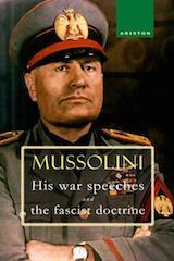MUSSOLINI, HIS WAR SPEECHES AND THE FASCIST DOCTRINE