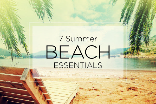 7 Summer Beach Essentials