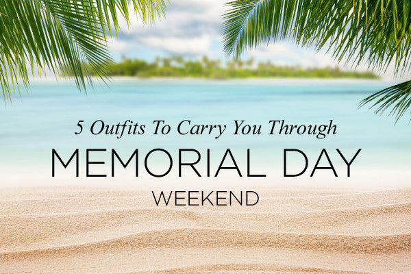 5 Outfits To Carry You Through Memorial Day Weekend